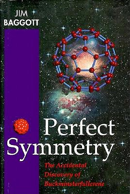 Perfect Symmetry: The Accidental Discovery of Buckminsterfullerene, Baggott, Jim