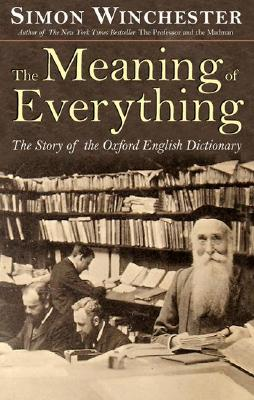 The Meaning of Everything : The Story of the Oxford English Dictionary, SIMON WINCHESTER