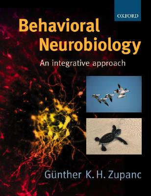 Behavioral Neurobiology: An Integrative Approach (Psychology), Zupanc, Günther K. H.