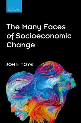 The Many Faces of Socioeconomic Change, Toye, John