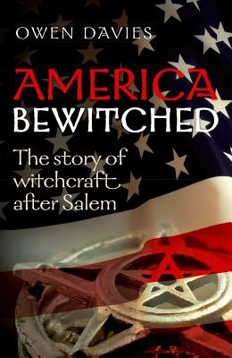 Image for America Bewitched: The Story of Witchcraft after Salem