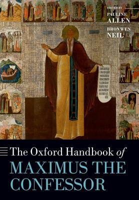 Image for The Oxford Handbook of Maximus the Confessor (Oxford Handbooks)