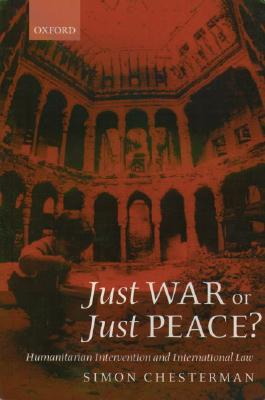 Image for Just War or Just Peace?: Humanitarian Intervention and International Law (Oxford Monographs in International Law)