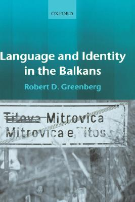 Language and Identity in the Balkans: Serbo-Croatian and Its Disintegration, Greenberg, Robert D.