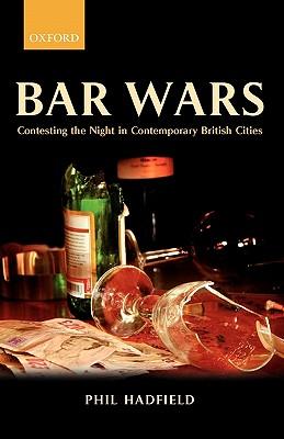 Bar Wars: Contesting the Night in Contemporary British Cities, Hadfield, Philip M.