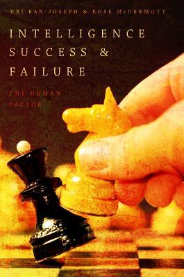 Intelligence Success and Failure: The Human Factor, Bar-Joseph, Uri; McDermott, Rose