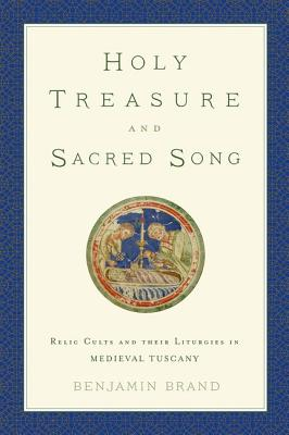 Image for Holy Treasure and Sacred Song: Relic Cults and their Liturgies in Medieval Tuscany