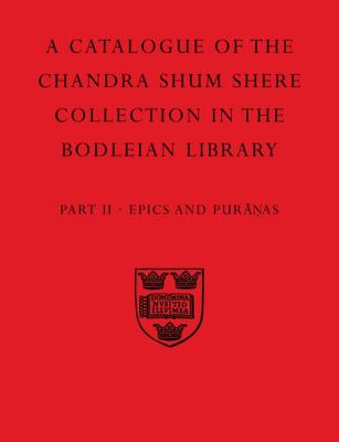 Image for A Descriptive Catalogue of The Sanskrit and Other Indian Manuscripts of the Chandra Shum Shere Collection in the Bodleian Library: Part II: Epics and Puranas (Catalogue Chandra Shum Shere) (Pt.2)
