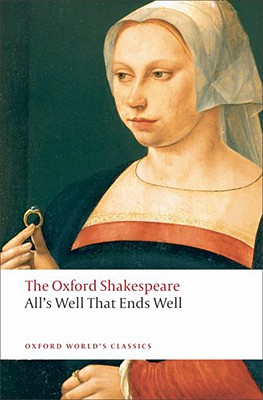 All's Well that Ends Well: The Oxford Shakespeare (Oxford World's Classics), Shakespeare, William