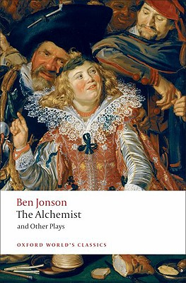 The Alchemist and Other Plays: Volpone, or The Fox; Epicene, or The Silent Woman; The Alchemist; Bartholomew Fair (Oxford World's Classics), Jonson, Ben