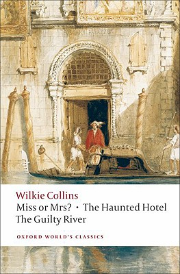 Miss or Mrs? / The Haunted Hotel / The Guilty River, Wilkie Collins