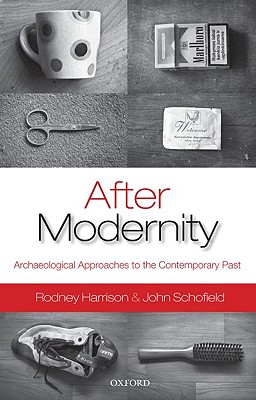 After Modernity: Archaeological Approaches to the Contemporary Past, Harrison, Rodney; Schofield, John