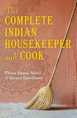 The Complete Indian Housekeeper and Cook (Oxford World's Classics Hardcovers), Steel, F.A.; Gardiner, G.; Crane, Ralph; Johnston, Anna