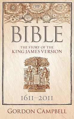 Bible: The Story of the King James Version, Campbell, Gordon