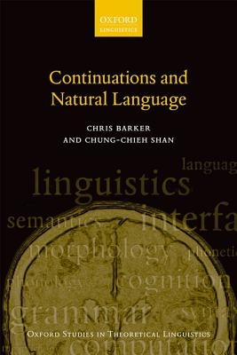 Continuations and Natural Language (Oxford Studies in Theoretical Linguistics), Barker, Chris; Shan, Chung-chieh