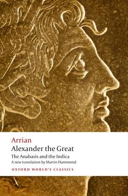 Image for Alexander the Great: The Anabasis and the Indica (Oxford World's Classics)