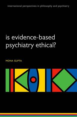 Is evidence-based psychiatry ethical? (International Perspectives in Philosophy and Psychiatry), Gupta, Mona