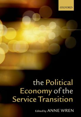 The Political Economy of the Service Transition, Wren, Anne