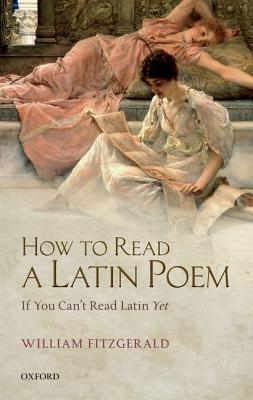 Image for How to Read a Latin Poem: If You Can't Read Latin Yet