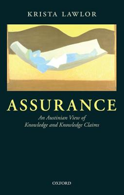 Assurance: An Austinian view of Knowledge and Knowledge Claims, Lawlor, Krista