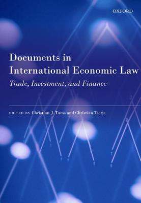 Documents in International Economic Law: Trade, Investment, and Finance, Tietje, Christian; Tams, Christian J.