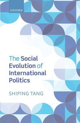 The Social Evolution of International Politics, Tang, Shiping