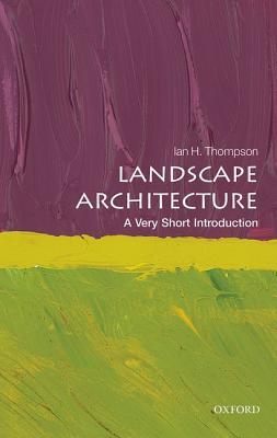 Landscape Architecture: A Very Short Introduction (Very Short Introductions), Thompson, Ian