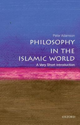 Philosophy in the Islamic World: A Very Short Introduction (Very Short Introductions), Peter Adamson