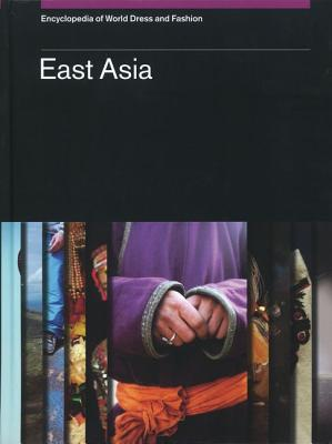 Image for Encyclopedia of World Dress and Fashion, v6: Volume 6: East Asia