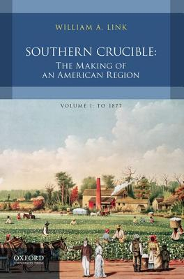 Image for Southern Crucible: The Making of an American Region, Volume I: To 1877