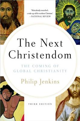The Next Christendom: The Coming of Global Christianity (Future of Christianity Trilogy), Philip Jenkins
