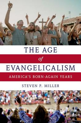 Image for The Age of Evangelicalism: America's Born-Again Years