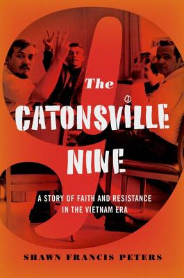 Image for The Catonsville Nine: A Story of Faith and Resistance in the Vietnam Era