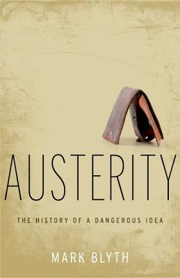 Image for Austerity: The History of a Dangerous Idea