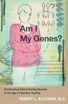 Am I My Genes?: Confronting Fate and Family Secrets in the Age of Genetic Testing, Robert Klitzman