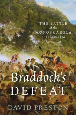 Braddock's Defeat: The Battle of the Monongahela and the Road to Revolution (Pivotal Moments in American History), Preston, David L.