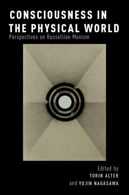 Image for Consciousness in the Physical World: Perspectives on Russellian Monism (Philosophy of Mind)