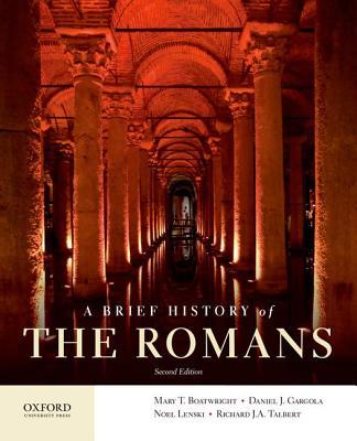 A Brief History of the Romans, Boatwright, Mary T.; Gargola, Daniel J.; Lenski, Noel; Talbert, Richard J.A.