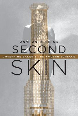 Second Skin: Josephine Baker & the Modern Surface, Cheng, Anne Anlin