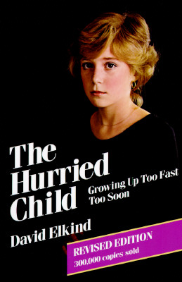Image for The Hurried Child: Growing Up Too Fast Too Soon, Revised Edition (300,000 Copies sold)
