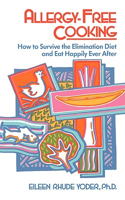 Image for Allergy-free Cooking: How To Survive The Elimination Diet And Eat Happily Ever After