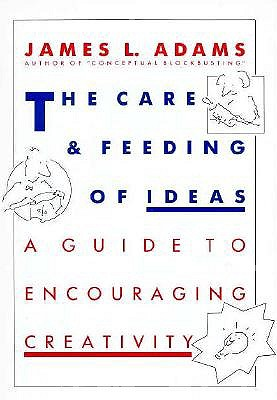 Image for The Care and Feeding of Ideas: A Guide to Encouraging Creativity