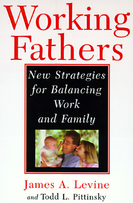 Image for WORKING FATHERS NEW STRATEGIES FOR BALANCING WORK AND FAMILY