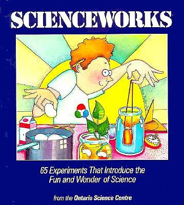 Image for Scienceworks: 65 Experiments That Introduce The Fun And Wonder Of Science