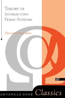 Theory Of Interacting Fermi Systems (Advanced Books Classics), Philippe Nozieres