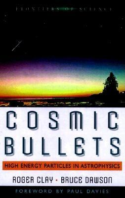 Image for Cosmic Bullets: High Energy Particles In Astrophysics (Frontiers of Science (Addison-Wesley))