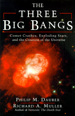 The Three Big Bangs: Comet Crashes, Exploding Stars, And The Creation Of The Universe (Helix Books), Dauber, Philip M.; Muller, Richard A.
