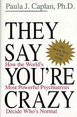 Image for They Say You're Crazy: How the World's Most Powerful Psychiatrists Decide Who's Normal