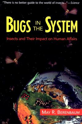 Image for Bugs In The System: Insects And Their Impact On Human Affairs (Helix Books)