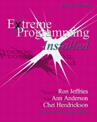 Extreme Programming Installed, Jeffries, Ron; Anderson, Ann; Hendrickson, Chet